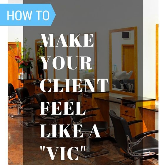 Salon Management: 5 Simple Tips To Make Your Clients Feel Like A VIC At Your Salon