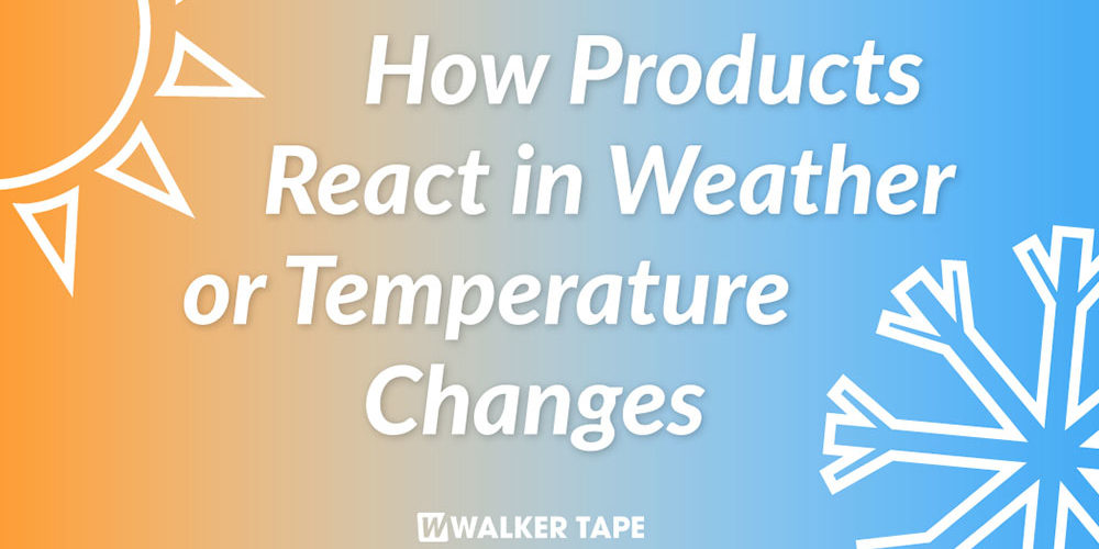 HOW PRODUCTS REACT IN WEATHER OR TEMPERATURE CHANGES